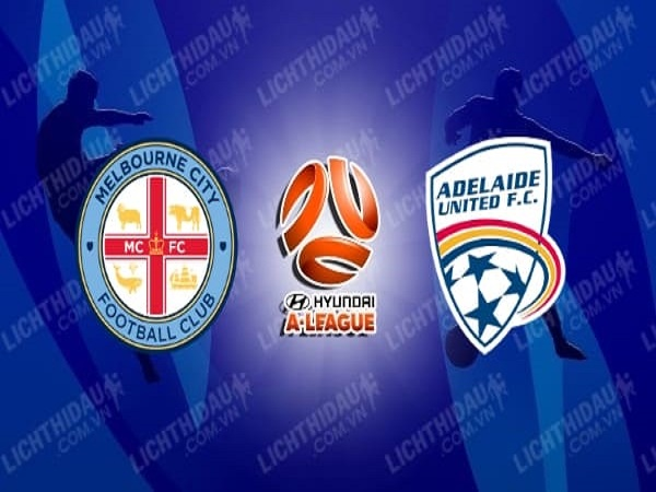 Nhận định Melbourne City vs Adelaide United 16h30, 11/08 - VĐQG Australia