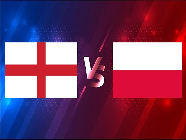 Soi kèo Anh vs Ba Lan – 01h45 01/04, VL World Cup 2022